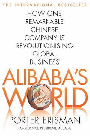 Alibaba's World How a remarkable Chinese company is changing the face of global business