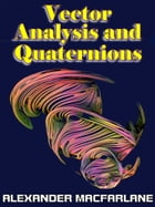 Vector Analysis and Quaternions by Alexander Macfarlane