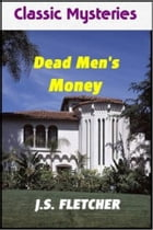 Dead Men's Money by J. S. Fletcher