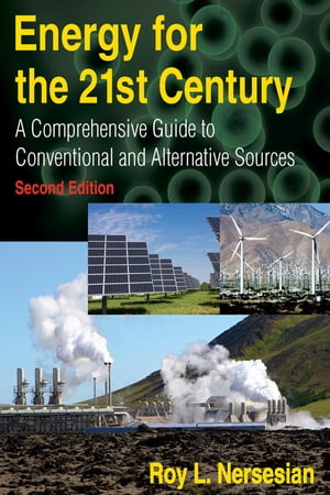 Energy for the 21st Century A Comprehensive Guide to Conventional and Alternative Sources