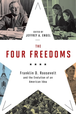 The Four Freedoms Franklin D. Roosevelt and the Evolution of an American Idea
