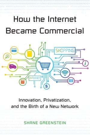 How the Internet Became Commercial Innovation,  Privatization,  and the Birth of a New Network