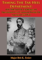 Taming The Tar Heel Department: D.H. Hill And The Challenges Of Operational-Level Command During The American Civil War by Major Brit K. Erslev