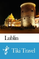 Lublin (Hungary) Travel Guide - Tiki Travel by Tiki Travel
