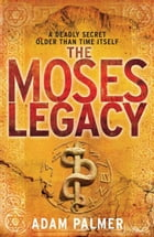 The Moses Legacy by Adam Palmer
