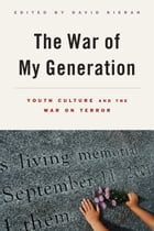 The War of My Generation: Youth Culture and the War on Terror by David Kieran
