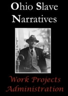 Ohio Slave Narratives by Work Projects Administration