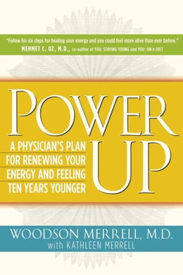 Book Power Up: A Physician's Plan for Renewing Your Energy and Feeling Ten Years Younger by Woodson Merrell