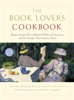 Book The Book Lover's Cookbook: Recipes Inspired by Celebrated Works of Literature, and the Passages… by Shaunda Kennedy Wenger