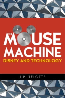 Book The Mouse Machine: Disney and Technology by J P. Telotte