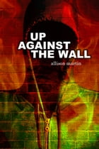 Up Against the Wall by Allison Martin