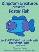 Kingdom Creatures presents Foster Fish by Jennifer Lucas