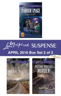Harlequin Love Inspired Suspense April 2016 - Box Set 2 of 2: Mirror Image\Code of Silence\Picture…