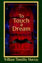 To Touch a Dream: Volume 5 of The Year of the Red Door by William Timothy Murray