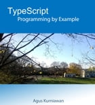 TypeScript Programming By Example by Agus Kurniawan