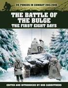 The Battle of The Bulge: The First Eight Days by Bob Carruthers