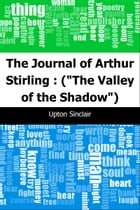 """The Journal of Arthur Stirling : (""""The Valley of the Shadow"""") by Upton Sinclair"""
