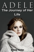 Adele: The Journey of Her Life by Danny Nolan