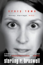 Crazy Town: Money. Marriage. Meth by Sterling R. Braswell