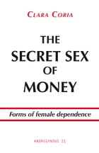 The secret sex of money: Forms of female dependence by Clara Coria