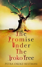The Promise Under the Iroko Tree by Petra Okeke