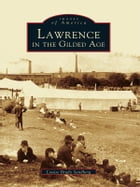 Lawrence in the Gilded Age by Louise Brady Sandberg