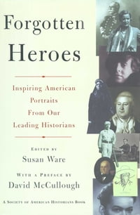 Forgotten Heroes: Inspiring American Portraits From Our Leading Hist
