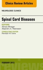 Spinal Cord Diseases, An Issue of Neurologic Clinics,