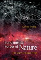 Fundamental Forces of Nature: The Story of Gauge Fields by Kerson Huang