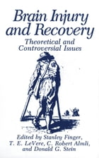 Brain Injury and Recovery: Theoretical and Controversial Issues by C. Robert Almli