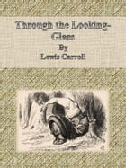 Through the Looking-Glass By Lewis Carroll by Cbook