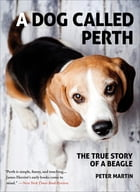 A Dog Called Perth: The True Story of a Beagle by Peter Martin