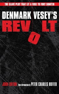 Denmark Vesey's Revolt: The Slave Plot that Lit a Fuse to Fort Sumter