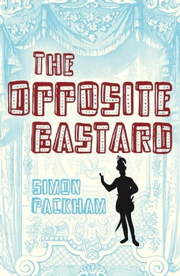Book The Opposite Bastard by Simon Packham