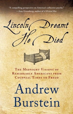Lincoln Dreamt He Died The Midnight Visions of Remarkable Americans from Colonial Times to Freud