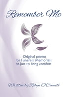 Remember Me: Original Poems for Funerals, Memorials, or Just to Bring Comfort by Robyn O'Connell