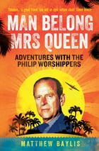 Man Belong Mrs Queen: Adventures with the Philip Worshippers by Matthew Baylis