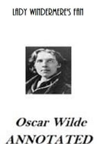 Lady Windermere's Fan (Annotated) by Oscar Wilde