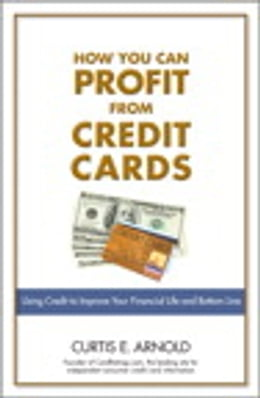 Book How You Can Profit from Credit Cards: Using Credit to Improve Your Financial Life and Bottom Line by Curtis E. Arnold