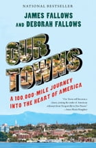 Our Towns: A 100,000-Mile Journey into the Heart of America by James Fallows