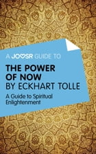 A Joosr Guide to... The Power of Now by Eckhart Tolle: A Guide to Spiritual Enlightenment