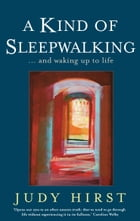 A Kind of Sleepwalking: … and waking up to life by Judy Hirst