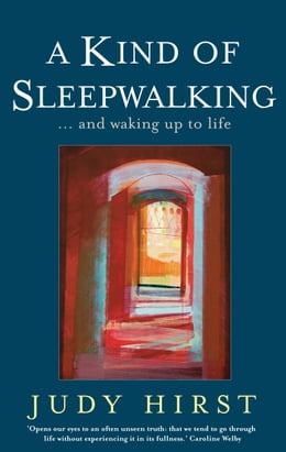 Book A Kind of Sleepwalking: … and waking up to life by Judy Hirst