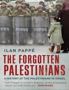 The Forgotten Palestinians: A History of the Palestinians in Israel by Ilan Pappe