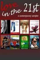 Love in the 21st (Contemporary Fiction Sampler): (Contemporary Fiction Sampler) by Indelible Writers