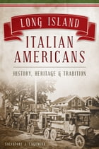 Long Island Italian Americans: History, Heritage and Tradition by Salvatore J. LaGumina