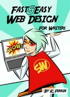 Fast & Easy Web Design for Writers by K. Ferrin