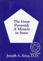 The Great Pyramid: A Miracle in Stone by Joseph A. Seiss