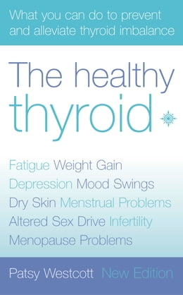 Book The Healthy Thyroid: What you can do to prevent and alleviate thyroid imbalance by Patsy Westcott