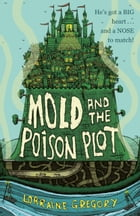 Mold and the Poison Plot by Lorraine Gregory